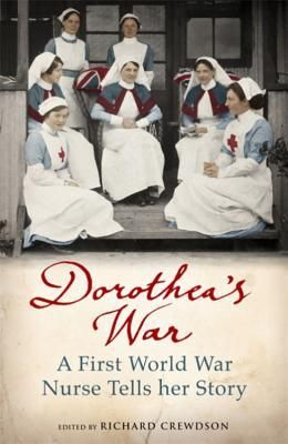 Dorothea's War: A First World War Nurse Tells Her Story - start reading and win a copy on Goodreads #WonderWomen