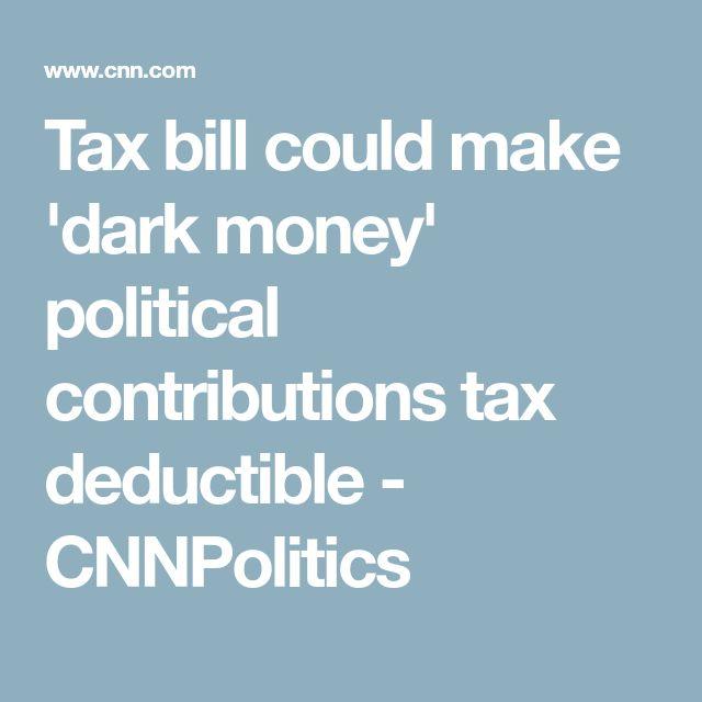 Tax bill could make 'dark money' political contributions tax deductible - CNNPolitics