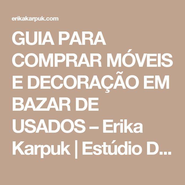 GUIA PARA COMPRAR MÓVEIS E DECORAÇÃO EM BAZAR DE USADOS – Erika Karpuk | Estúdio Dekor