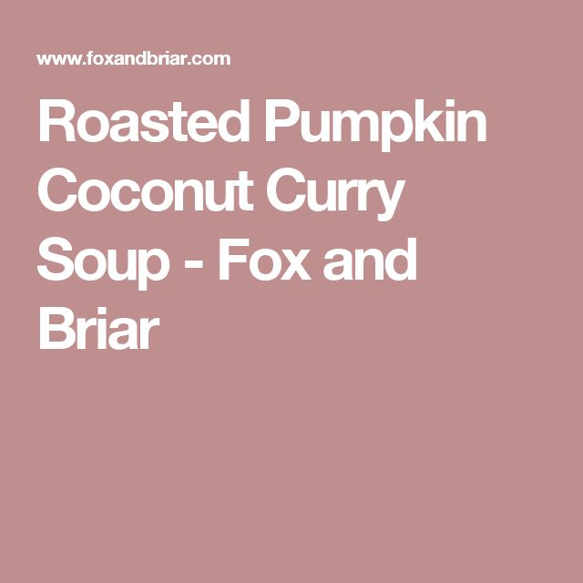 Roasted Pumpkin Coconut Curry Soup - Fox and Briar