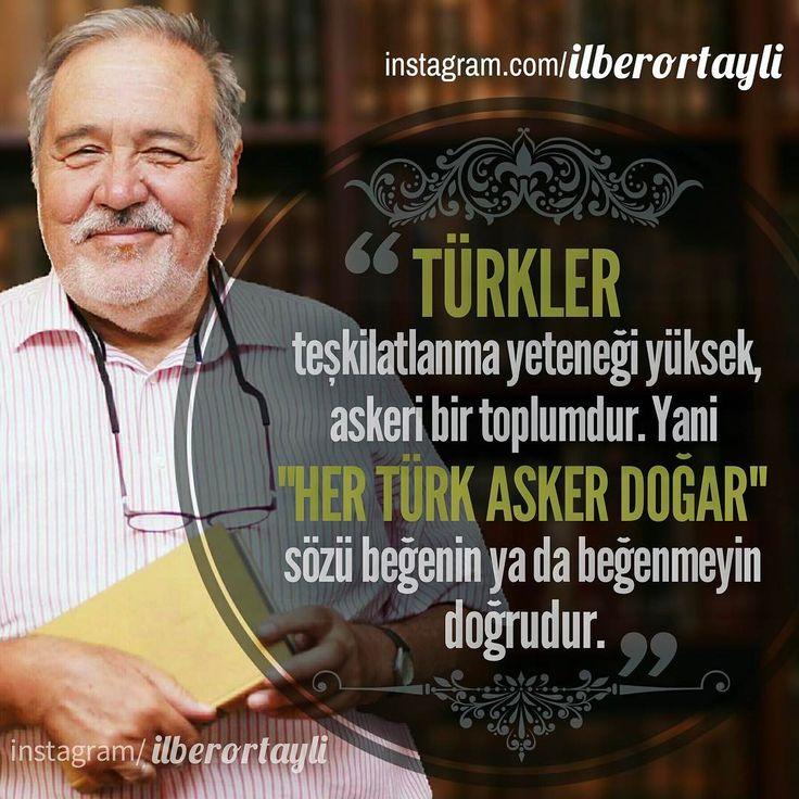 """Her milletin kendine özgü bir niteliği vardır. Türkler de teşkilatlanma yeteneği yüksek askeri bir toplumdur. Yani, """"Her Türk asker doğar."""" sözü beğenin ya da beğenmeyin, doğrudur.  İlber Ortaylı  #Turk #ilberortaylı"""