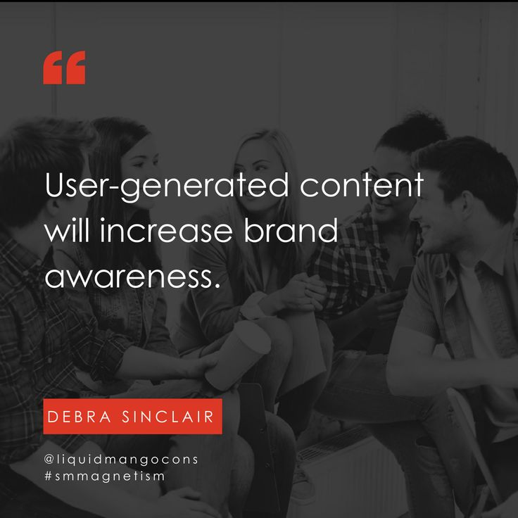 User-generated content will increase brand awareness.