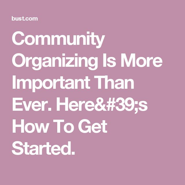 Community Organizing Is More Important Than Ever. Here's How To Get Started.
