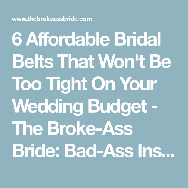 6 Affordable Bridal Belts That Won't Be Too Tight On Your Wedding Budget - The Broke-Ass Bride: Bad-Ass Inspiration on a Broke-Ass Budget