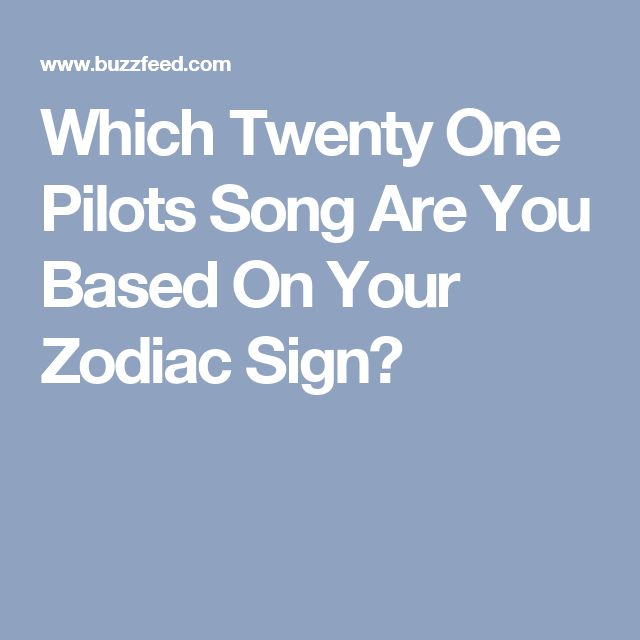 Which Twenty One Pilots Song Are You Based On Your Zodiac Sign?