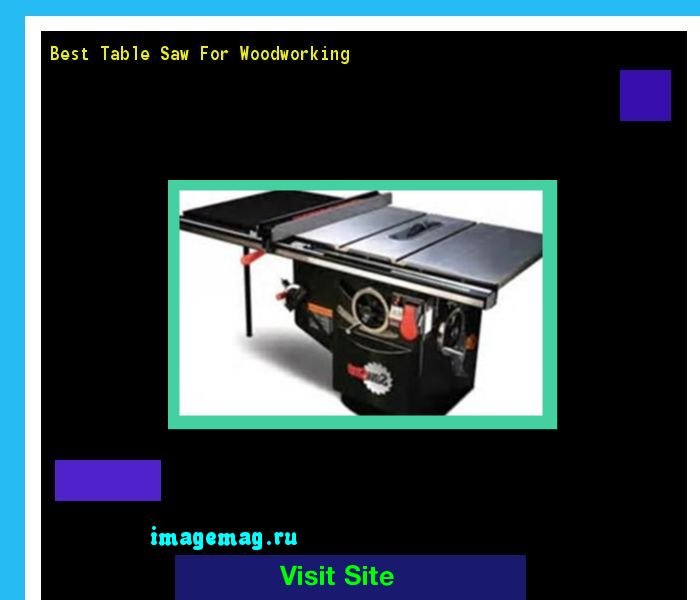 Best Table Saw For Woodworking 113420 - The Best Image Search