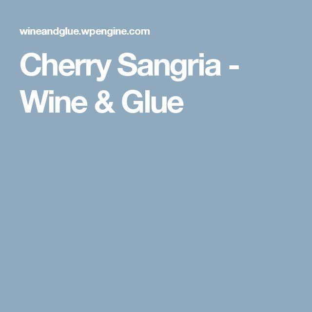 Cherry Sangria - Wine & Glue