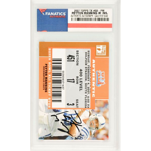 Peyton Manning Indianapolis Colts Fanatics Authentic Autographed 2007 Topps TX #SB-PM Card Containing an Authentic Super Bowl Ticket Stub - $269.99