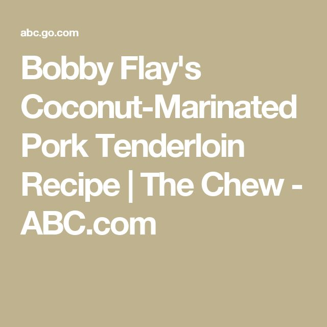 Bobby Flay's Coconut-Marinated Pork Tenderloin Recipe | The Chew - ABC.com