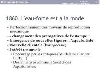 Cours master 1 MEEF Arts Plastiques - Paris VIII  Préparation aux épreuves écrites du CAPES  Séance 2 : L'estampe en France après 1870
