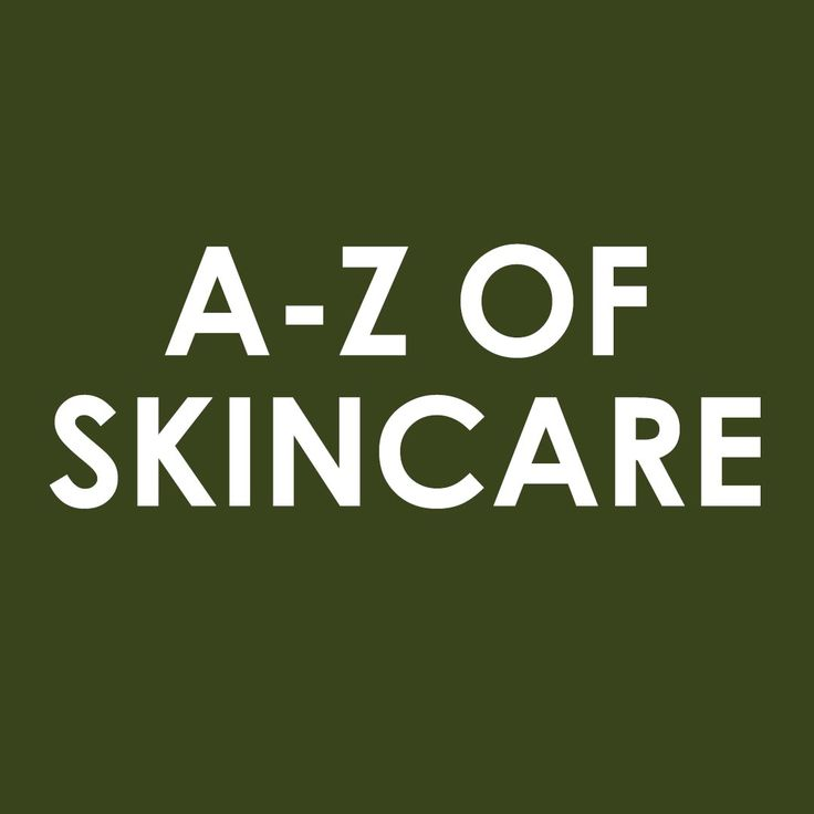 Check out our A-Z Dictionary of Skincare for you!