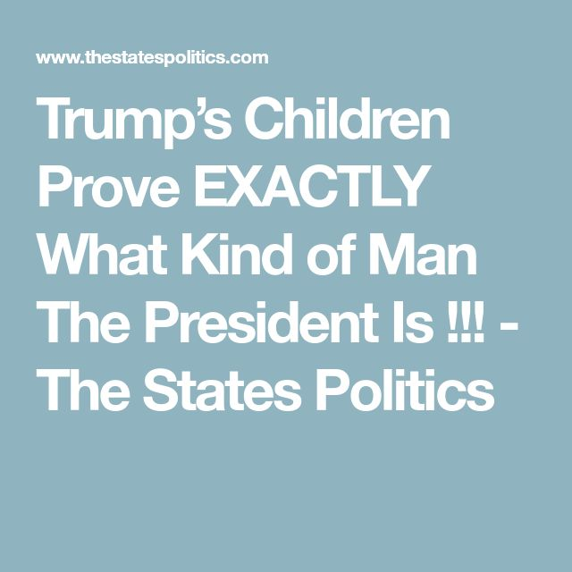 Trump's Children Prove EXACTLY What Kind of Man The President Is !!! - The States Politics