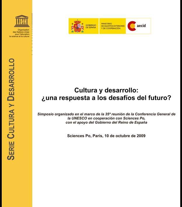 Ciesde Gestión de la Cultura UNESCO Cultura y desarrollo: ¿una respuesta a los desafíos del futuro? Ministerio de Asuntos Exteriores y de Cooperación, Gobierno de España, AECID, Simposio organizado en el marco de la 35ª reunión de la Conferencia General de la UNESCO en cooperación con Sciences Po, París, 10 de octubre de 2009, 54 p.  Descarga: http://unesdoc.unesco.org/images/0018/001876/187629s.pdf