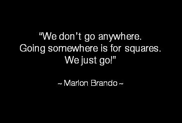 """""""We don't go anywhere. Going somewhere is for squares. We just go!"""" Marlon Brando #quote #travel"""