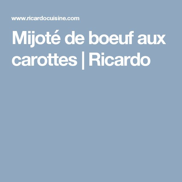 Mijoté de boeuf aux carottes | Ricardo
