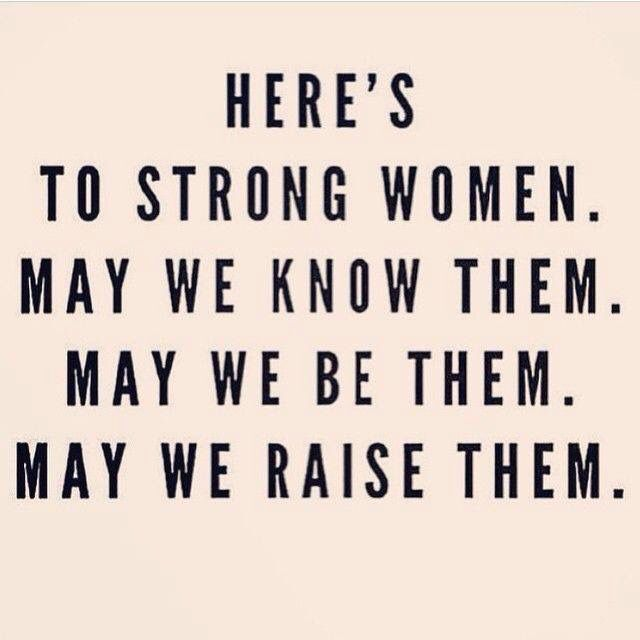 Women are born strong.