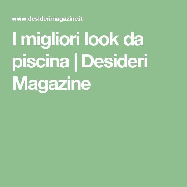 I migliori look da piscina   Desideri Magazine