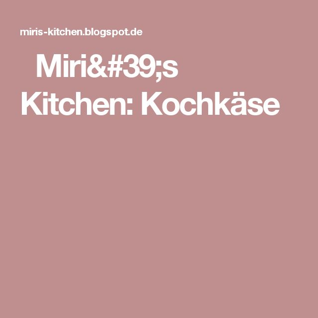 Miri's Kitchen: Kochkäse
