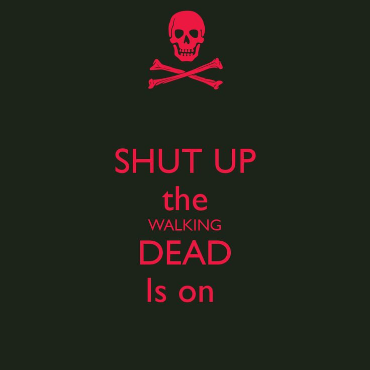 shut up  walking dead | SHUT UP the WALKING DEAD Is on - KEEP CALM AND CARRY ON Image ...