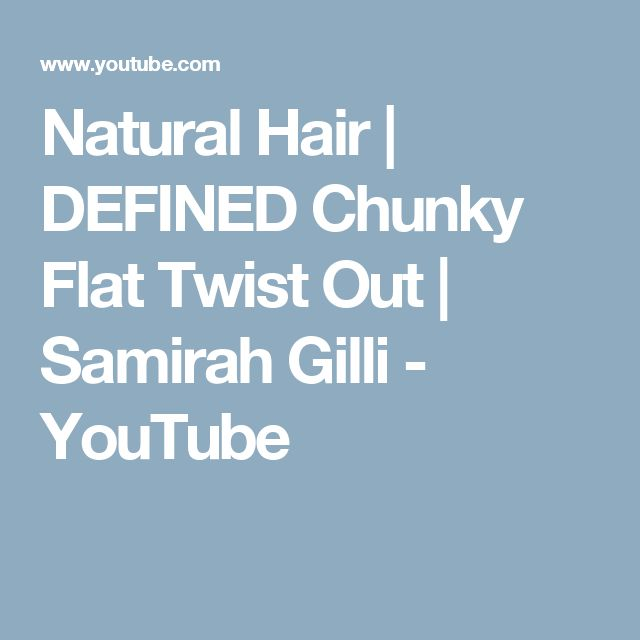 Natural Hair | DEFINED Chunky Flat Twist Out | Samirah Gilli - YouTube