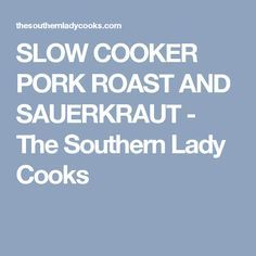 SLOW COOKER PORK ROAST AND SAUERKRAUT - The Southern Lady Cooks