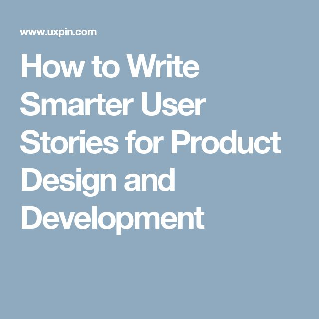 How to Write Smarter User Stories for Product Design and Development