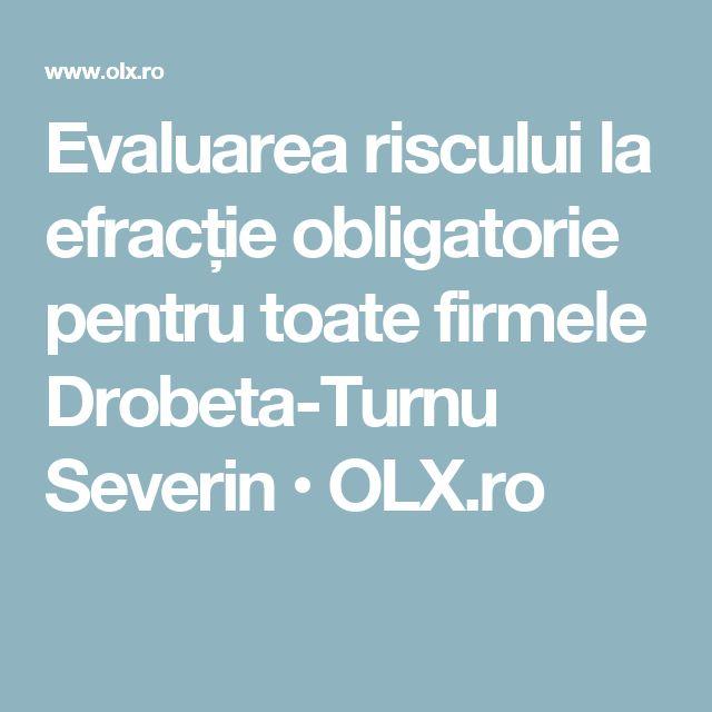 Evaluarea riscului la efracție obligatorie pentru toate firmele Drobeta-Turnu Severin • OLX.ro