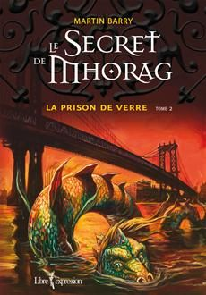 LE SECRET DE MHORAG - TOME 2  La prison de verre  Par l'auteurMartin Barry