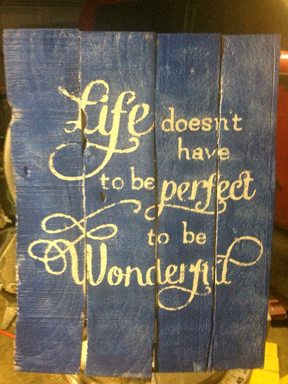 Life Doesn T Have To Be Perfect To Be Wonderful Reclaimed