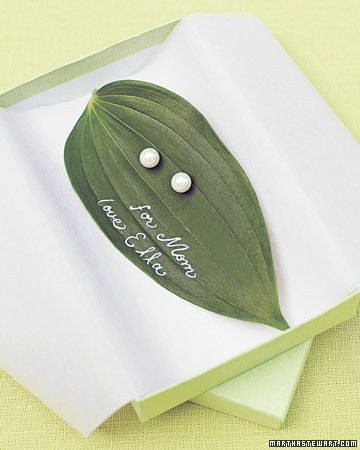 Use real large leaf to present Mom with her special pair of earrings. Hope mine are at a woman's best friend and at least a 1/4 karat each. Oh heck, if I am wishing lets make than a 1/2 karat each! LOL
