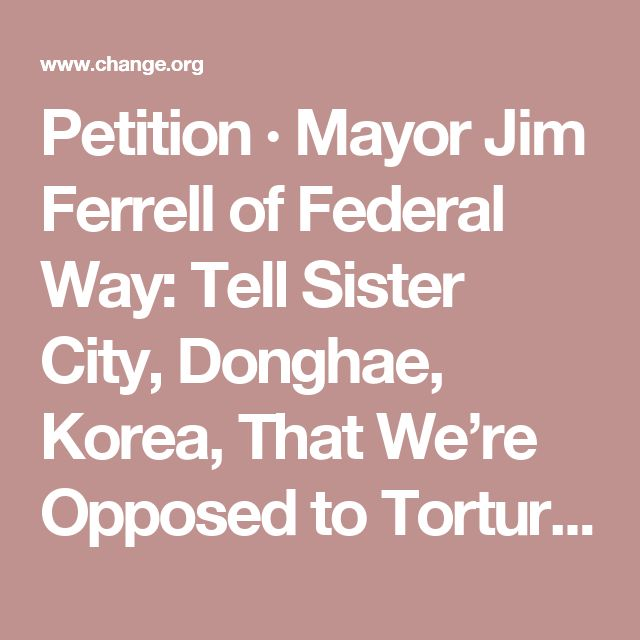 Petition · Mayor Jim Ferrell of Federal Way: Tell Sister City, Donghae, Korea, That We're Opposed to Torture/Consumption of Dogs/Cats. · Change.org