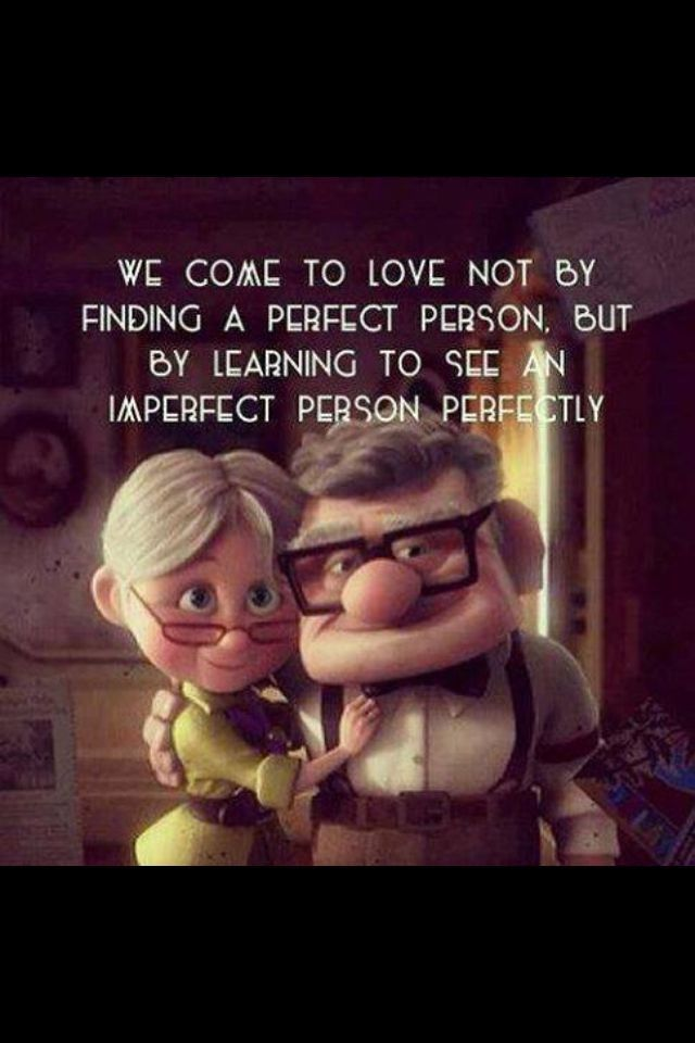 We come to love not by finding a perfect person, but by learning to see an imperfect person perfectly