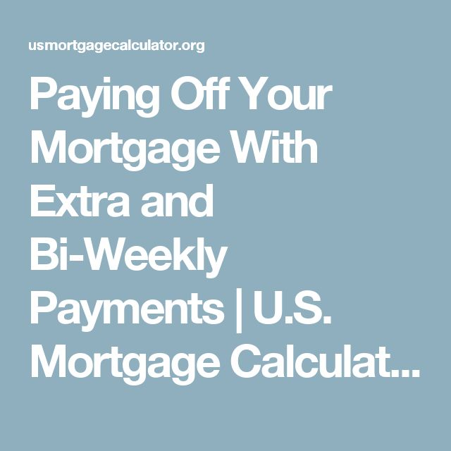 Paying Off Your Mortgage With Extra and Bi-Weekly Payments | U.S. Mortgage Calculator