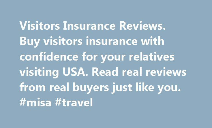 Visitors Insurance Reviews. Buy visitors insurance with confidence for your relatives visiting USA. Read real reviews from real buyers just like you. #misa #travel http://travels.remmont.com/visitors-insurance-reviews-buy-visitors-insurance-with-confidence-for-your-relatives-visiting-usa-read-real-reviews-from-real-buyers-just-like-you-misa-travel/  #travel insurance reviews # You must enable java-script to continue. Hey guys. My husband and I are half way there. We recently got his EAD and…