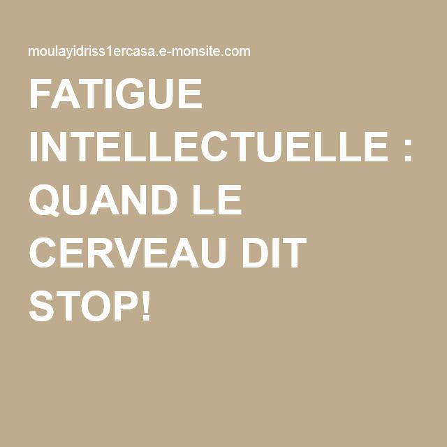 FATIGUE INTELLECTUELLE : QUAND LE CERVEAU DIT STOP!