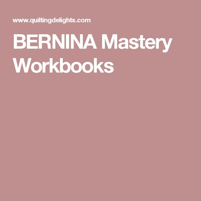 BERNINA Mastery Workbooks...how to use different presser feet, manuals, etc. Great info source!