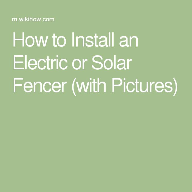 How to Install an Electric or Solar Fencer (with Pictures)