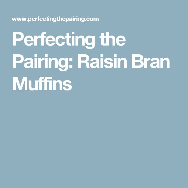Perfecting the Pairing: Raisin Bran Muffins