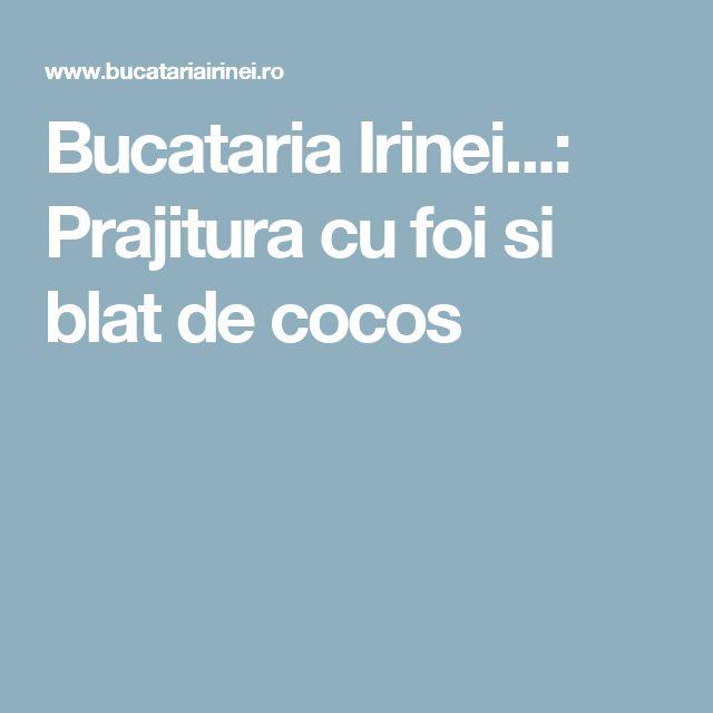 Bucataria Irinei...: Prajitura cu foi si blat de cocos