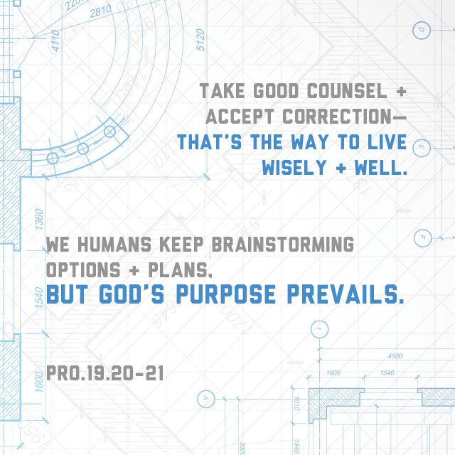 """Hear counsel, and receive instruction, that thou mayest be wise in thy latter end. There are many devices in a man's heart; nevertheless the counsel of the Lord, that shall stand."" ‭‭Proverbs‬ ‭19:20-21‬ ‭KJV‬‬ http://bible.com/1/pro.19.20-21.kjv"