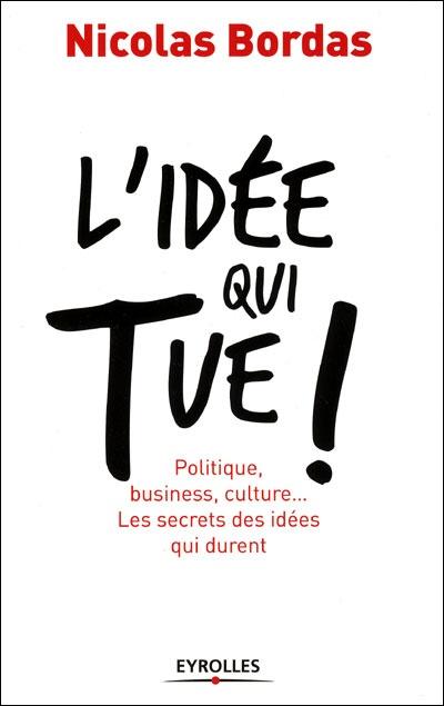 L'idée qui tue by Nicolas Bordas