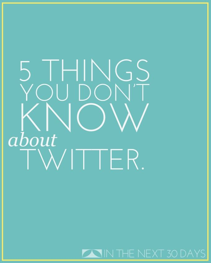 5 Things You Don't Know About Twitter but Probably Should | In The Next 30 Days