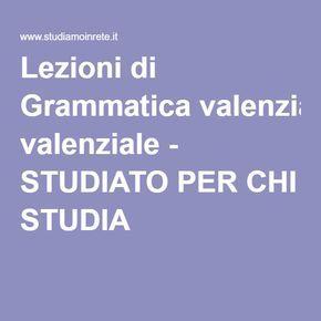 Lezioni di Grammatica valenziale - STUDIATO PER CHI STUDIA