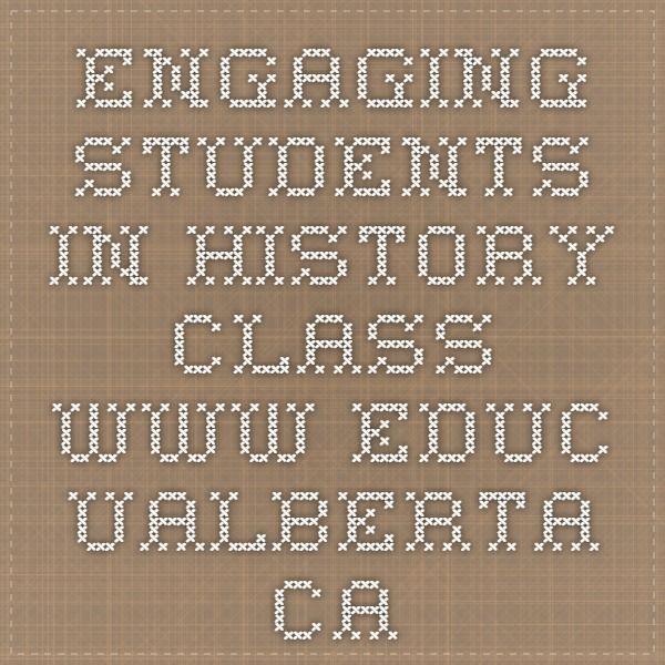 Engaging students in history class www.educ.ualberta.ca