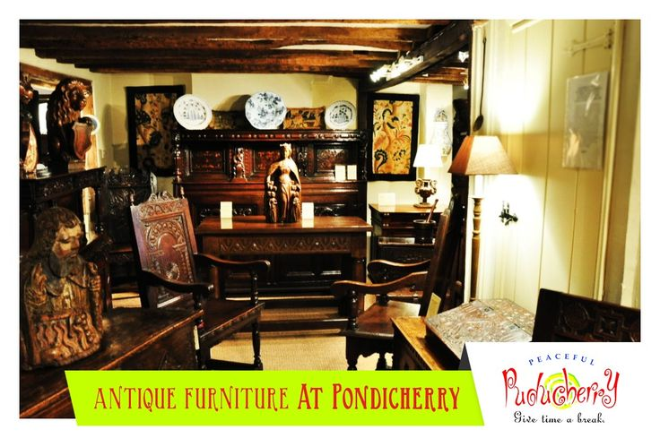Antiques #Puducherry's rich heritage can be seen in the finely restored antique  furniture and other - 94 Best Things To Do In Pondicherry Images On Pinterest
