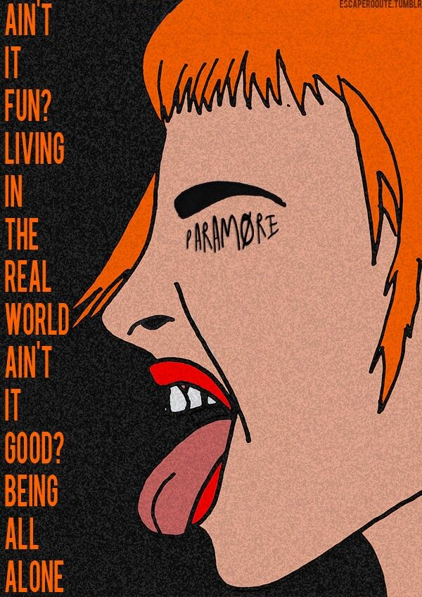 """Ain't it good to be on your own? Ain't it fun, you can't count on no one."" - Ain't It Fun 