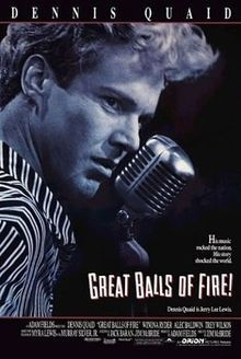 Great Balls of Fire! is a 1989 American biographical film directed by Jim McBride and starring Dennis Quaid as rockabilly pioneer Jerry Lee Lewis. Based on a biography by Myra Lewis and Murray M. Silver, Jr., the screenplay is written by McBride and Jack Baran. The film is produced by Adam Fields, with executive producers credited as Michael Grais, Mark Victor, and Art Levinson.