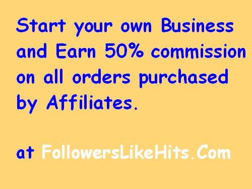 Start your own Online Business and Earn 50% commission  on all orders purchased by Affiliates at www.FollowersLikeHits.Com