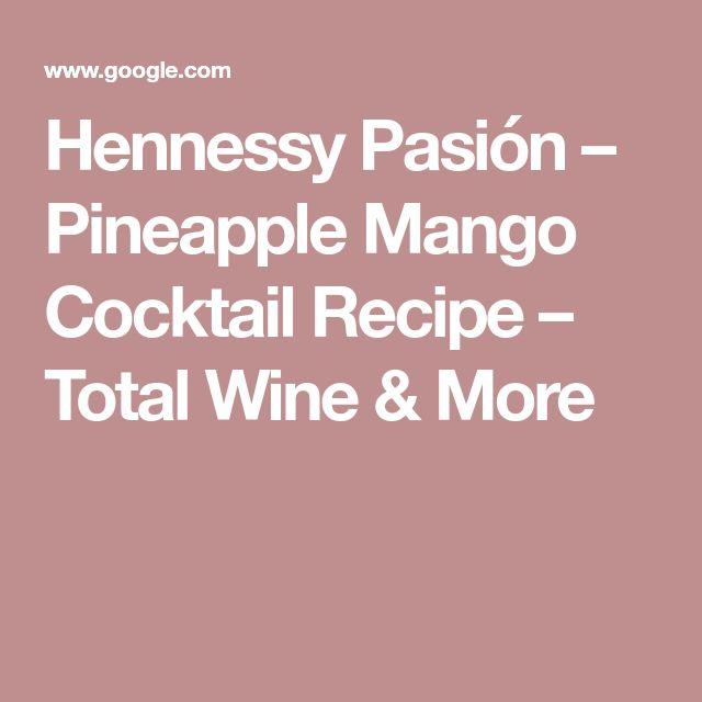 Hennessy Pasión – Pineapple Mango Cocktail Recipe – Total Wine & More