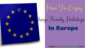 cheap family holidays in europe Read more about my Top Tips on *How To Enjoy Cheap Family Holidays in Europe.* It will safe you money and you still can have an amazing time with your kids.